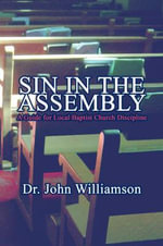 Sin in the Assembly : A Guide for Local Baptist Church Discipline - Dr John Williamson
