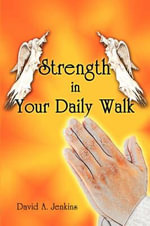 Strength in Your Daily Walk - David A Jenkins