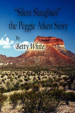 Silent Slaughter the Peggie Aiken Story - Betty White