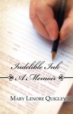 Indelible Ink : A Memoir - Mary Lenore Quigley