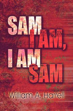 Sam I Am, I Am Sam - William A Harrell