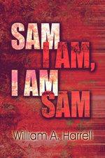 Sam I Am, I Am Sam - William A Harrell