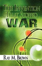 The Invention That Stopped War - Ray M Brown