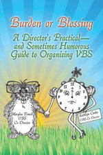 Burden or Blessing : A Director's Practical-And Sometimes Humorous Guide to Organizing Vbs - Kathlyn D. Czako