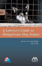 The Lawyer's Guide to Dangerous Dog Issues - Joan E. Schaffner