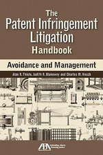 The Patent Infringement Litigation Handbook : Avoidance and Management - Alan R Thiele