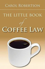 The Little Book of Coffee Law - Carol Robertson