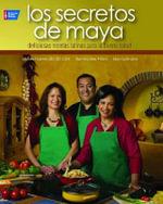 Los Secretos de Maya : Deliciosas Recetas Latinas Para la Buena Salud - Maya Leon-Meis