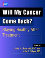 Will My Cancer Come Back? : Staying Healthy After Treatment