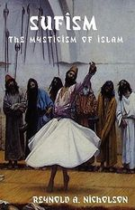 Sufism : The Mysticism of Islam - Professor Reynold Alleyne Nicholson