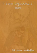 THE SPIRITUAL COUPLETS OF MAULANA JALALU-'D-DlN MUHAMMAD RUMI : World famous Persian (Iranian) 13th century poet - MAULANA RUMI