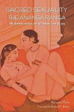 Sacred Sexuality : The Ananga Ranga or The Ancient Erotic Art of Indian Love & Sex - Kalyana Malla