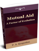 Mutual Aid : A Factor of Evolution - Petr Alekseevich Kropotkin