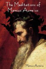 The Meditations of Marcus Aurelius - Marcus Aurelius