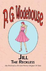 Jill the Reckless : A Selection from the Early Works of P. G. Wodehouse - P G Wodehouse