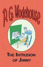 The Intrusion of Jimmy - From the Manor Wodehouse Collection, a Selection from the Early Works of P. G. Wodehouse : A Selection from the Early Works of P. G. Wodehouse - P G Wodehouse