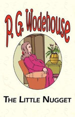 The Little Nugget : A Selection from the Early Works of P. G. Wodehouse - P G Wodehouse