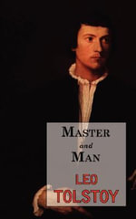 Master and Man : A Story by Tolstoy - Count Leo Nikolayevich Tolstoy