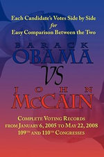 Barack Obama vs. John McCain - Side by Side Senate Voting Record for Easy Comparison : Voting Records of Barack Obama and John McCain for the 109th and 110th Congress - [Then] Barack Obama