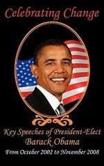 Celebrating Change : Key Speeches of President-Elect Barack Obama, October 2002-November 2008 - Barack Obama