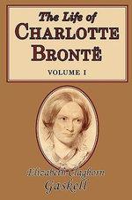 The Life of Charlotte Bronte, Volume 1 - Elizabeth Cleghorn Gaskell