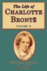 The Life of Charlotte Bronte, Volume 2 - Elizabeth Cleghorn Gaskell