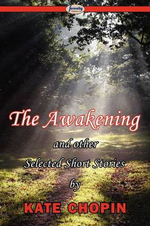The Awakening & Selected Short Stories - Kate Chopin