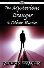 The Mysterious Stranger & Other Stories - Mark Twain