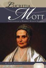 Lucretia Mott : Abolitionist & Women's Rights Leader - Katie Marsico
