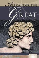 Alexander the Great : Ancient King & Conqueror - Katie Marsico