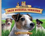 Jumping Jack Russell Terriers : Loyal! Loving! Spirited! Perky! Merry! Determined! - Pam Scheunemann