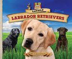 Lovely Labrador Retrievers : Gentle! Loyal! Loving! Friendly! Devoted! Keen! - Pam Scheunemann