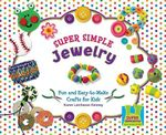 Super Simple Jewelry : Fun and Easy-To-Make Crafts for Kids - Karen Latchana Kenney