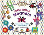 Super Simple Magnets : Fun and Easy-To-Make Crafts for Kids - Karen Latchana Kenney