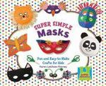 Super Simple Masks : Fun and Easy-To-Make Crafts for Kids - Karen Latchana Kenney