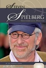 Steven Spielberg : Groundbreaking Director - Sue Vander Hook