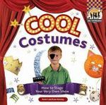 Cool Costumes : How to Stage Your Very Own Show - Karen Latchana Kenney