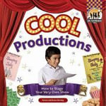 Cool Productions : How to Stage Your Very Own Show - Karen Latchana Kenney