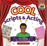 Cool Scripts & Acting : How to Stage Your Very Own Show - Karen Latchana Kenney