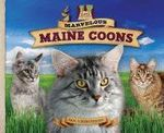 Marvelous Maine Coons : Sturdy! Large! Long-Haired! Intelligent! Friendly! Loyal! - Pam Scheunemann