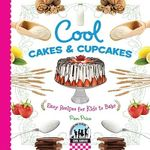 Cool Cakes & Cupcakes : Easy Recipes for Kids to Bake - Pam Price