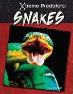 Snakes : Xtreme Predators - S L Hamilton