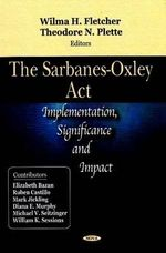 The Sarbanes-Oxley Act : Implementation, Significance, and Impact :  Implementation, Significance, and Impact