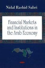 Financial Markets and Institutions in the Arab Economy - Nidal Rashid Sabri
