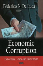 Economic Corruption : Detection, Costs and Prevention - Federico N. De Luca