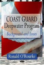 Coast Guard Deepwater Program : Background and Issues :  Background and Issues - Ronald O'Rourke