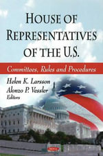 House of Representatives of the U. S. : Committees, Rules and Procedures - Helen K. Larsson