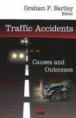 Traffic Accidents : Causes and Outcomes - Graham P. Bartley