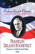 Franklin Delano Roosevelt, Preserver of Spirit and Hope - Barbara Bennett Peterson