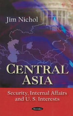 Central Asia : Security, Internal Affairs and US. Interests - Jim Nichol